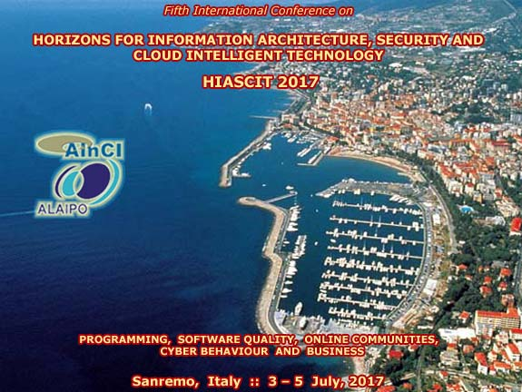 Fifth International Conference on Horizons for Information Architecture, Security and Cloud Intelligent Technology (HIASCIT 2017): Programming, Software Quality, Online Communities, Cyber Behaviour and Business :: Sanremo - Italy :: July 3 - 5, 2017